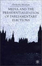 Media and the Presidentialization of Parliamentary Elections by Anthony Mughan