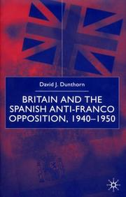 Cover of: Britain and the Spanish anti-Franco opposition, 1940-1950 | David J. Dunthorn