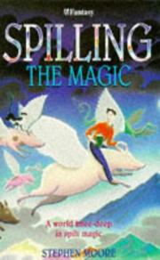 Cover of: Spilling the Magic | Stephen Moore