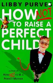 Cover of: How Not to Raise the Perfect Child