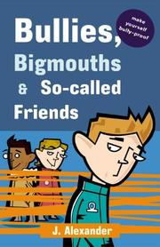 Cover of: Bullies, Bigmouths & So-Called Friends | J. Alexander