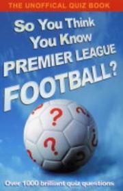 Cover of: So You Think You Know Premier League Football?