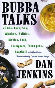 Cover of: Bubba talks of life, love, sex, whiskey, politics, foreigners, teenagers, movies, food, football, and other matters that occasionally concern human beings