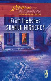 Cover of: From the Ashes (Shadows of Truth Series #2) (Steeple Hill Love Inspired Suspense #73) | Sharon Mignerey