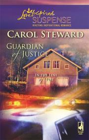 Cover of: Guardian of Justice (In the Line of Fire, Book 1) (Steeple Hill Love Inspired Suspense #83) | Carol Steward