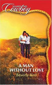 Cover of: A Man Without Love (Marry Me Cowboy: Secrets #47) | Beverly Bird