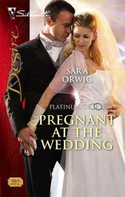 Cover of: Pregnant At The Wedding (Silhouette Desire) | Sara Orwig