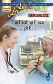 Cover of: The Healing Place (Larger Print Love Inspired #426) | Leigh Bale
