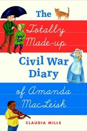 Cover of: The Totally Made-up Civil War Diary of Amanda MacLeish | Claudia Mills