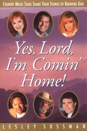 Cover of: Yes, Lord, I'm Comin' Home!  Country Music Stars Share Their Stories of Knowing God