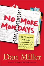 Cover of: No More Mondays: Fire Yourself -- and Other Revolutionary Ways to Discover Your True Calling at Work