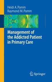 Cover of: Management of the Addicted Patient in Primary Care | Heidi A. Pomm