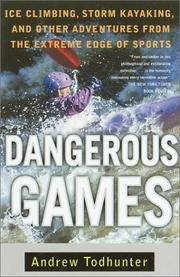 Cover of: Dangerous Games: Ice Climbing, Storm Kayaking, and Other Adventures from the Extreme Edge of Sports