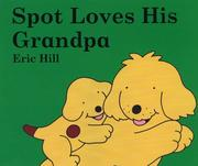 Cover of: Spot Loves His Grandpa (Spot) | Eric Hill