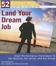 Cover of: Land Your Dream Job (52 Brilliant Ideas): High-Performance Techniques to Get Noticed, Get Hired, and Get Ahead (52 Brilliant Ideas) | John Middleton