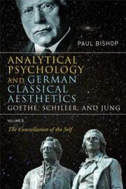 Cover of: Analytical Psychology and German Classical Aesthetics: Goethe, Schiller and Jung, Volume 2 | Paul Bishop