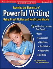 Cover of: Teaching The Elements Of Powerful Writing Using Great Fiction And Nonfiction | Jane Sullivan