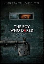 The boy who dared: a novel based on the trye story of a Hitler youth
