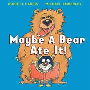 Cover of: Maybe A Bear Ate It! | Robie Harris