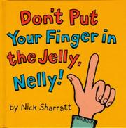 Cover of: Don't Put Your Finger In The Jelly, Nelly