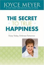 Cover of: The Secret to True Happiness: Enjoy Today, Embrace Tomorrow