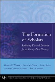 The Formation of Scholars by George E. Walker, Chris M. Golde, Laura Jones, Andrea Conklin Bueschel, Pat Hutchings