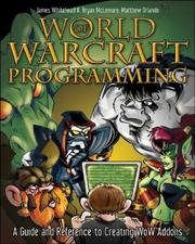 World of Warcraft Programming by James, II Whitehead, Bryan McLemore, Matthew Orlando