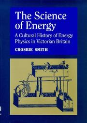 Cover of: Science of Energy the Construction of Energy Physics nt he 19th Century | Crosbie Smith
