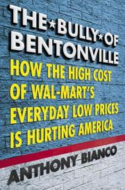 Cover of: The bully of Bentonville: how the high cost of Wal-Mart's everyday low prices is hurting America
