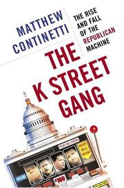 Cover of: The K Street Gang: The Rise and Fall of the Republican Machine