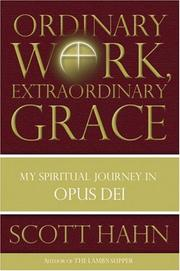 Cover of: Ordinary Work, Extraordinary Grace: My Spiritual Journey in Opus Dei