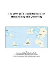 Cover of: The 2007-2012 World Outlook for Stone Mining and Quarrying | Philip M. Parker