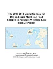 The 2007-2012 World Outlook for Dry and Semi-Moist Dog Food Shipped in Packages Weighing Less Than 25 Pounds