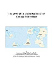 Cover of: The 2007-2012 World Outlook for Canned Mincemeat | Philip M. Parker