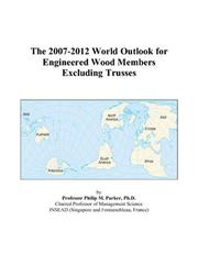 Cover of: The 2007-2012 World Outlook for Engineered Wood Members Excluding Trusses | Philip M. Parker