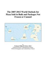 Cover of: The 2007-2012 World Outlook for Pizza Sold in Bulk and Packages Not Frozen or Canned | Philip M. Parker