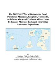 Cover of: The 2007-2012 World Outlook for Fresh Purchased Macaroni, Spaghetti, Vermicelli, and Other Macaroni Products with at Least 14-Percent Moisture Packaged with Other Purchased Ingredients | Philip M. Parker