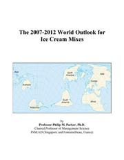 Cover of: The 2007-2012 World Outlook for Ice Cream Mixes | Philip M. Parker