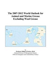 The 2007-2012 World Outlook for Animal and Marine Grease Excluding Wool Grease