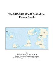 Cover of: The 2007-2012 World Outlook for Frozen Bagels | Philip M. Parker