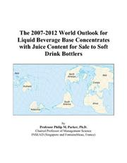Cover of: The 2007-2012 World Outlook for Liquid Beverage Base Concentrates with Juice Content for Sale to Soft Drink Bottlers | Philip M. Parker