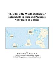 Cover of: The 2007-2012 World Outlook for Salads Sold in Bulk and Packages Not Frozen or Canned | Philip M. Parker