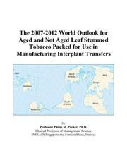 Cover of: The 2007-2012 World Outlook for Aged and Not Aged Leaf Stemmed Tobacco Packed for Use in Manufacturing Interplant Transfers | Philip M. Parker