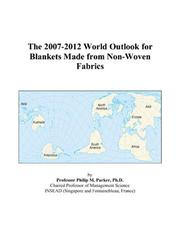 Cover of: The 2007-2012 World Outlook for Blankets Made from Non-Woven Fabrics | Philip M. Parker