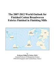 Cover of: The 2007-2012 World Outlook for Finished Cotton Broadwoven Fabrics Finished in Finishing Mills | Philip M. Parker