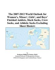 The 2007-2012 World Outlook for Womens, Misses, Girls, and Boys Finished Anklets, Slack Socks, Crew Socks, and Athletic Socks Excluding Sheer Hosiery