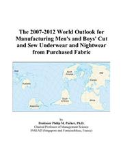 Cover of: The 2007-2012 World Outlook for Manufacturing Men/s and Boys/ Cut and Sew Underwear and Nightwear from Purchased Fabric | Philip M. Parker
