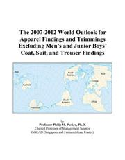 Cover of: The 2007-2012 World Outlook for Apparel Findings and Trimmings Excluding Mens and Junior Boys Coat, Suit, and Trouser Findings | Philip M. Parker