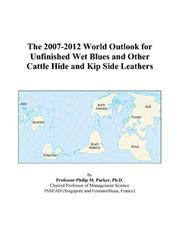 The 2007-2012 World Outlook for Unfinished Wet Blues and Other Cattle Hide and Kip Side Leathers