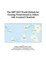 The 2007-2012 World Outlook for Treating Wood Owned by Others with Arsenical Chemicals